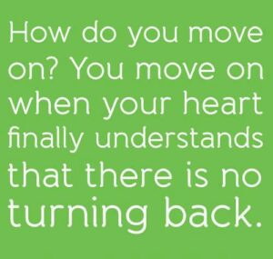 How to move on in life